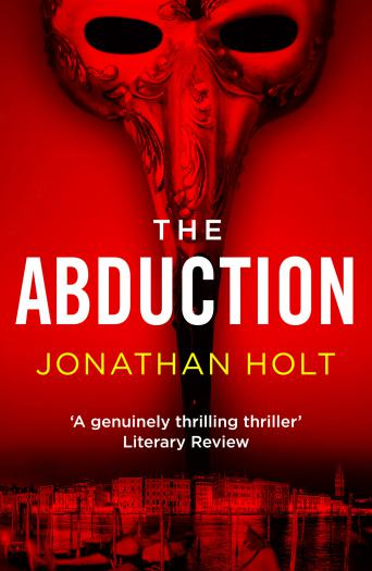 The Abduction: A conspiracy thriller set in Venice from the author of The Girl Before