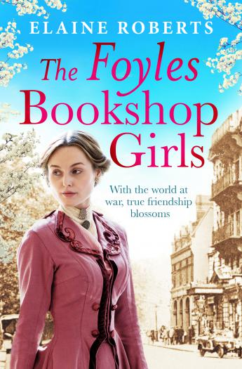 The Foyles Bookshop Girls: A heartwarming story of wartime spirit and friendship