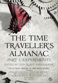 The Time Traveller's Almanac Part I - Experiments: A Treasury of Time Travel Fiction – Brought to You from the Future