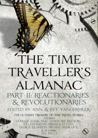 The Time Traveller's Almanac Part II - Reactionaries: A Treasury of Time Travel Fiction – Brought to You from the Future