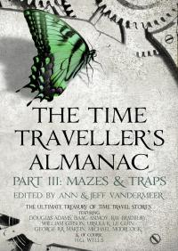 The Time Traveller's Almanac Part III - Mazes & Traps: A Treasury of Time Travel Fiction – Brought to You from the Future