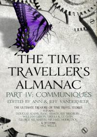 The Time Traveller's Almanac Part IV - Communiqués: A Treasury of Time Travel Fiction – Brought to You from the Future