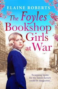 The Foyles Bookshop Girls at War: Gloriously heartwarming story of wartime love, loss and friendship
