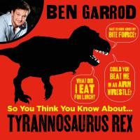 So You Think You Know About Tyrannosaurus Rex?
