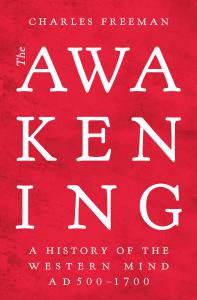 The Awakening: A History of the Western Mind AD 500 - 1700